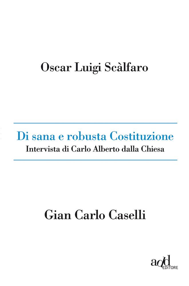 O. L. Scalfaro ∙ G. C. Caselli – Di sana e robusta Costituzione