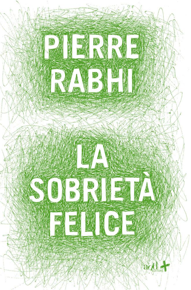 Pierre Rabhi – La sobrietà felice