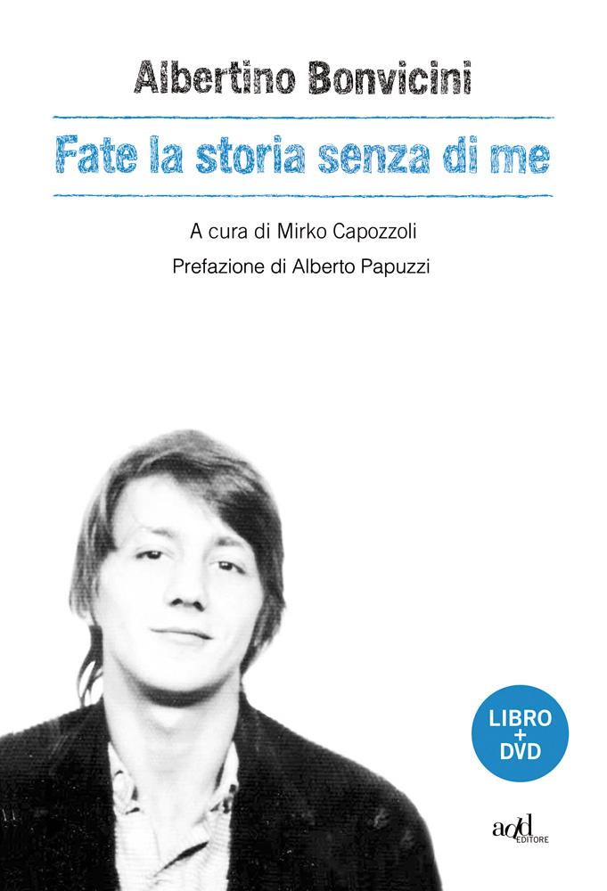 Albertino Bonvicini – Fate la storia senza di me