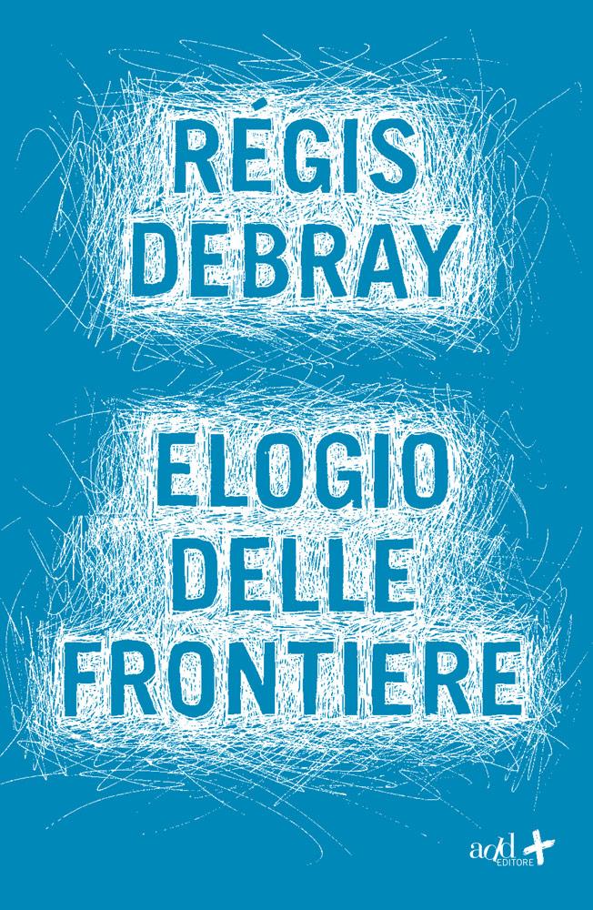 Régis Debray – Elogio delle frontiere