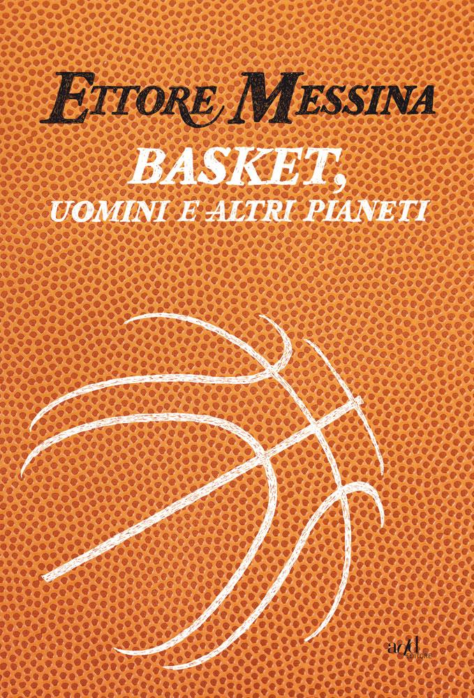 Ettore Messina – Basket, uomini e altri pianeti