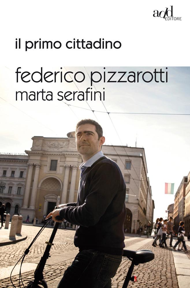 F. Pizzarotti ∙ M. Serafini – Il primo cittadino