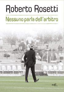 Roberto Rosetti - Nessuno parla dell'arbitro