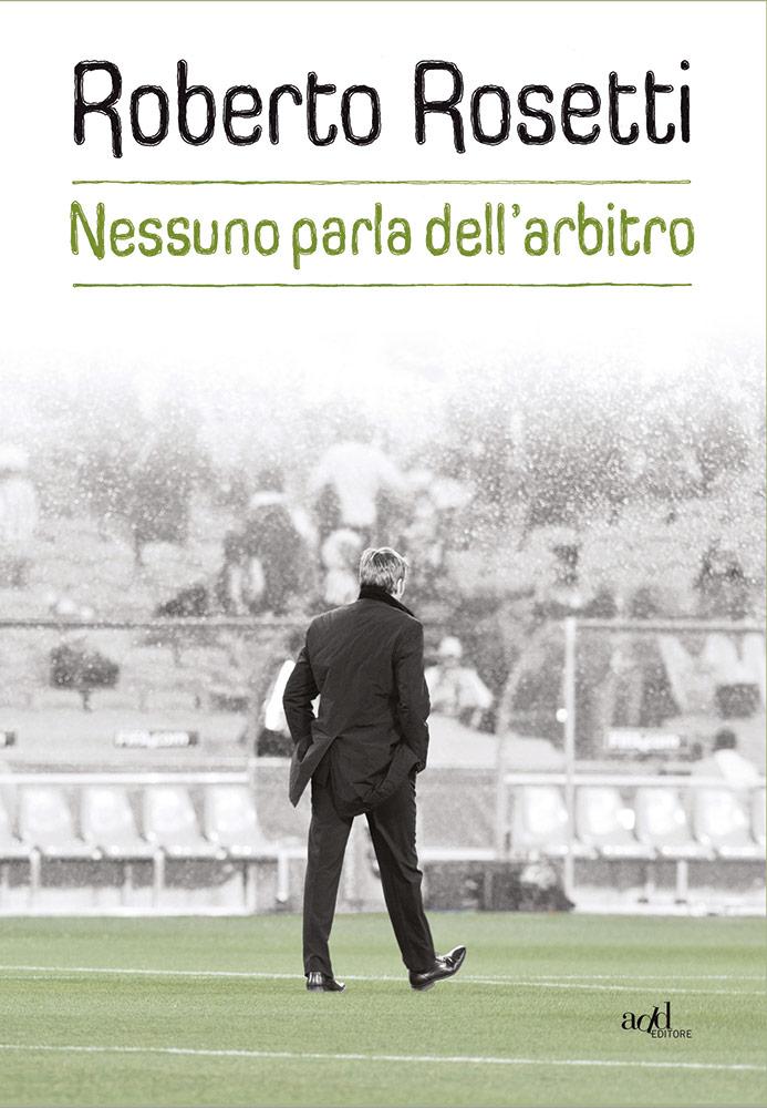 Roberto Rosetti – Nessuno parla dell'arbitro