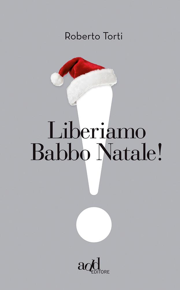 Roberto Torti – Liberiamo Babbo Natale!