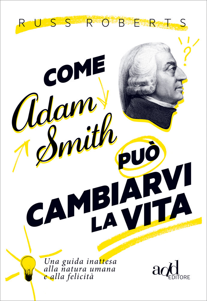 Russ Roberts – Come Adam Smith può cambiarvi la vita
