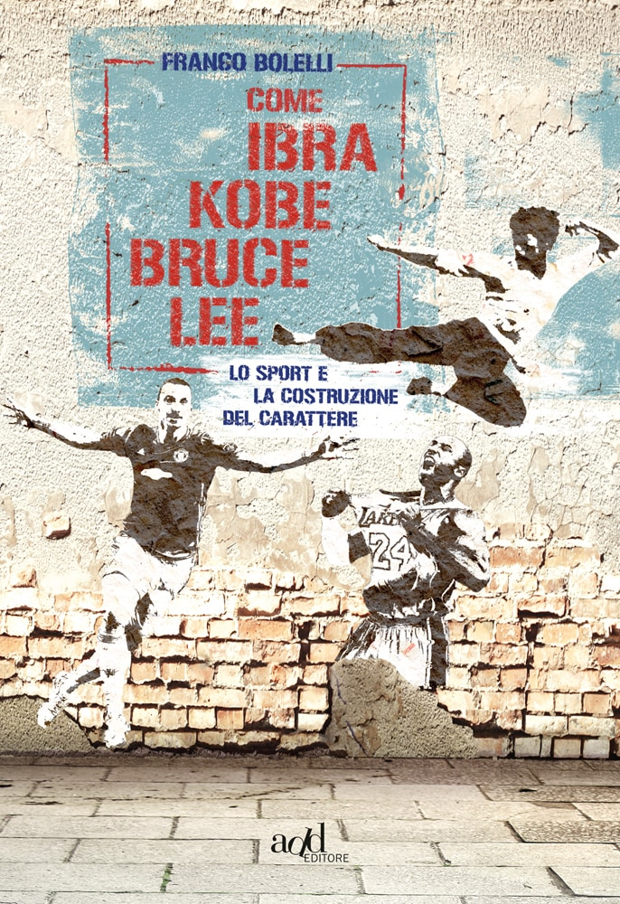 Franco Bolelli – Come Ibra, Kobe, Bruce Lee