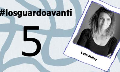 #losguardoavanti Lulu Miller