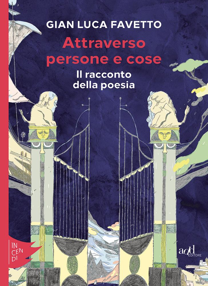 Gian Luca Favetto – Attraverso persone e cose. Il racconto della poesia